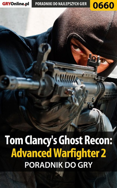 Tom Clancy's Ghost Recon: Advanced Warfighter 2 - poradnik do gry
