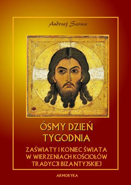 Ósmy dzień tygodnia. Zaświaty w wierzeniach kościołów tradycji bizantyjskiej