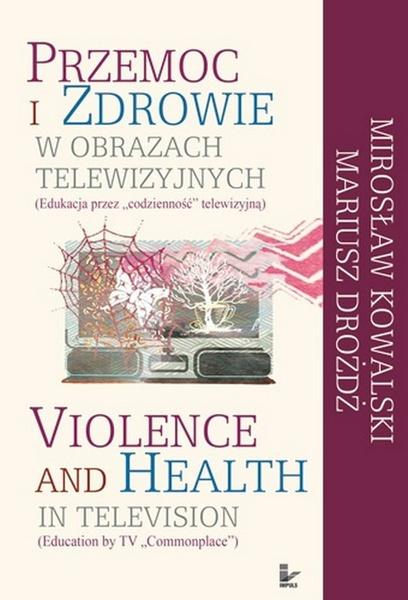 Przemoc i zdrowie w obrazach telewizyjnych  Violence and Health in television