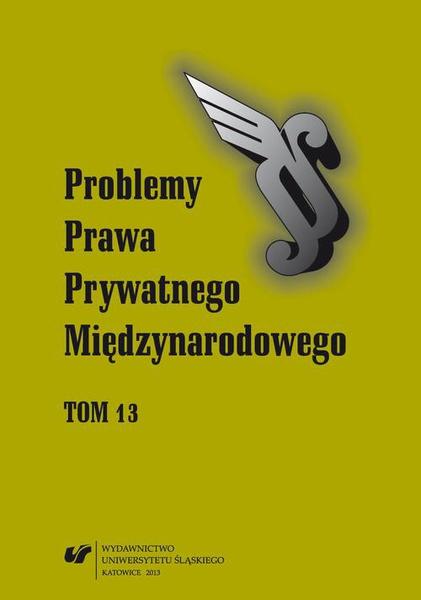 """""""Problemy Prawa Prywatnego Międzynarodowego"""". T. 13"""