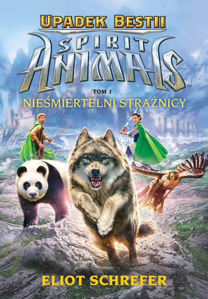 Spirit Animals. Upadek bestii. Nieśmiertelni strażnicy. T.1