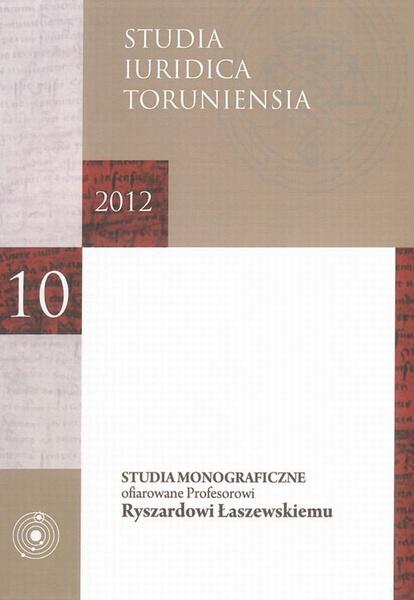 Studia Iuridica Toruniensia, t. 10/2012: Studia monograficzne ofiarowane profesorowi Ryszardowi Łaszewskiemu