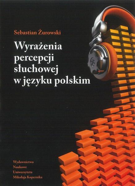 Wyrażenia percepcji słuchowej w języku polskim. Analiza semantyczna