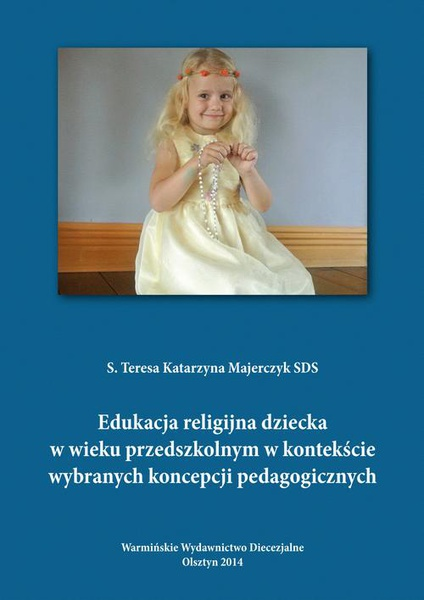 Edukacja religijna dziecka w wieku przedszkolnym w kontekście wybranych koncepcji pedagogicznych
