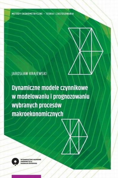 Dynamiczne modele czynnikowe w modelowaniu i prognozowaniu wybranych procesów makroekonomicznych