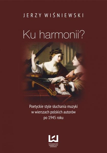 Ku harmonii? Poetyckie style słuchania muzyki w wierszach polskich autorów po 1945 roku
