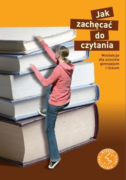 Jak zachęcać do czytania? Minilekcje dla uczniów gimnazjum i liceum