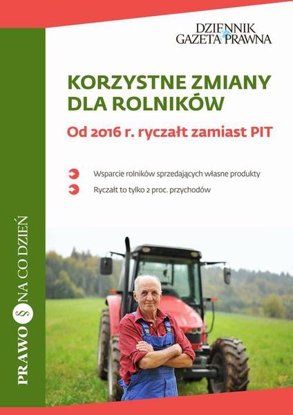 Korzystne zmiany dla rolników Od 2016 r. ryczałt zamiast PIT