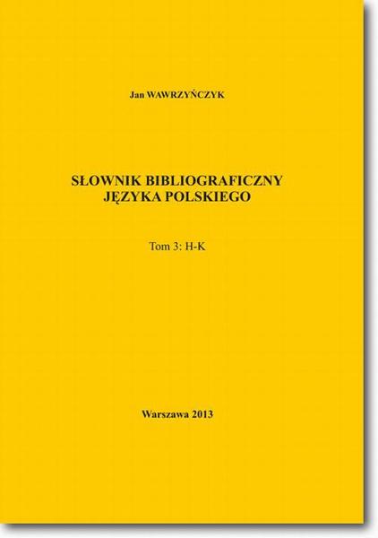 Słownik bibliograficzny języka polskiego Tom 3 (H-K)