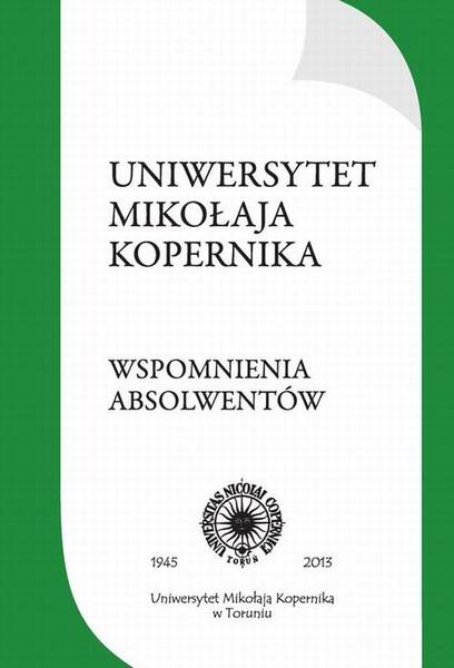 Uniwersytet Mikołaja Kopernika. Wspomnienia absolwentów. Plon trzeciego konkursu ogłoszonego w 2011 r. przez Stowarzyszenie Absolwentów UMK