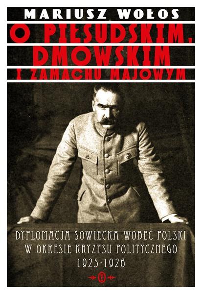 O Piłsudskim, Dmowskim i zamachu majowym