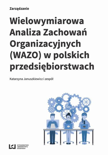Wielowymiarowa Analiza Zachowań Organizacyjnych (WAZO) w polskich przedsiębiorstwach