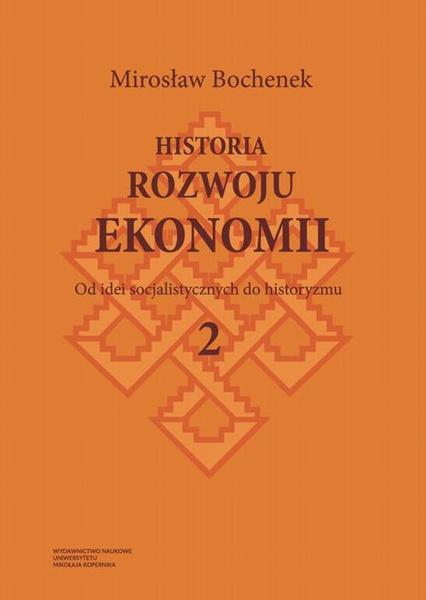 Historia rozwoju ekonomii, t. 2: Od idei socjalistycznych do historyzmu