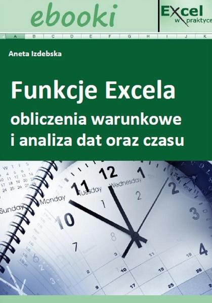 Funkcje Excela - obliczenia warunkowe i analiza dat oraz czasu
