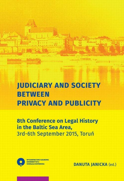 Judiciary and Society Between Privacy and Publicity. 8th Conference on Legal History in The Baltic Sea Area, 3rd-6th September 2015, Toruń
