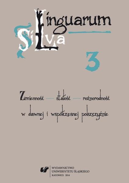 Linguarum Silva. T. 3: Zmienność - stałość - różnorodność w dawnej i współczesnej polszczyźnie