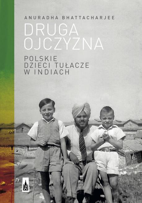 Druga ojczyzna. Polskie dzieci tułacze w Indiach - Anuradha Bhattacharjee