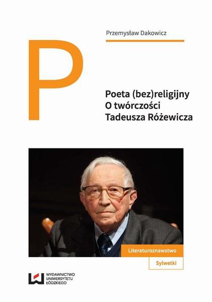 Poeta (bez)religijny. O twórczości Tadeusza Różewicza
