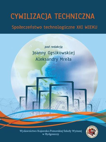 Cywilizacja techniczna. Społeczeństwo technologiczne XXI wieku