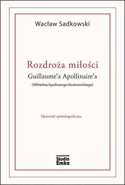 Rozdroża miłości Guillaume'a Apollinaire'a (Wilhelma Apolinarego Kostrowickiego)