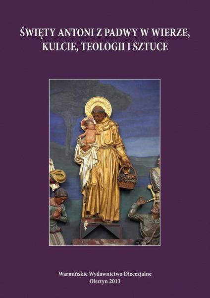 Święty Antoni z Padwy w wierze, kulcie, teologii i sztuce
