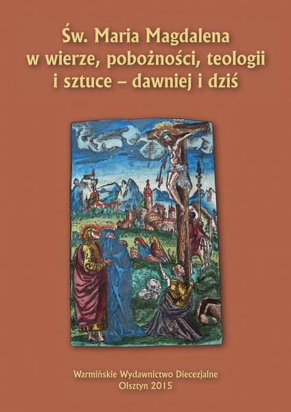Św. Maria Magdalena w wierze, pobożności, teologii i sztuce - dawniej i dziś