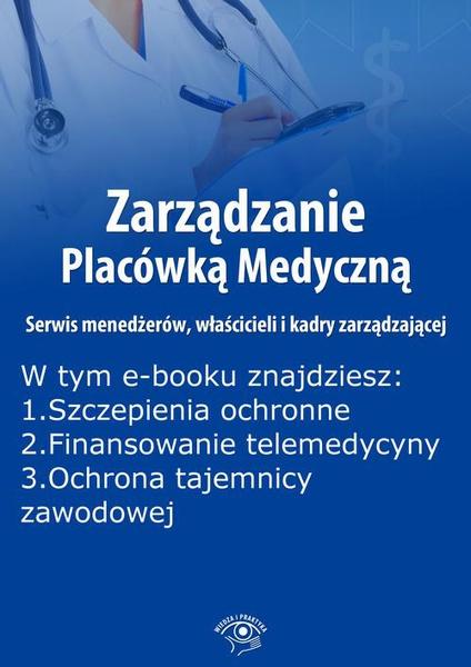 Zarządzanie Placówką Medyczną. Serwis menedżerów, właścicieli i kadry zarządzającej, wydanie grudzień 2015 r.