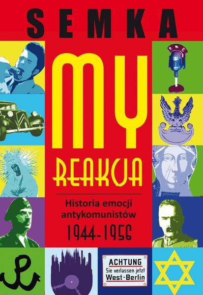 My, reakcja – historia emocji antykomunistów w latach 1944-1956 DODRUK