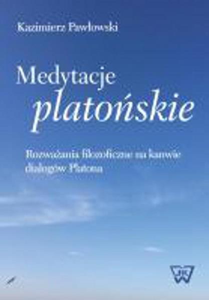 Medytacje platońskie Rozważania filozoficzne na kanwie dialogów Platona