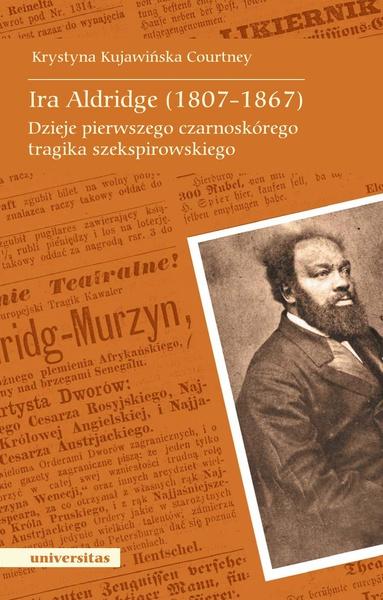 Ira Aldridge (1807-1867). Dzieje pierwszego czarnoskórego tragika szekspirowskiego