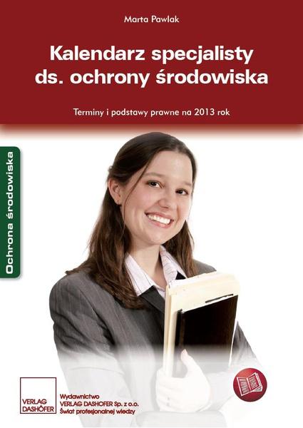 Kalendarz specjalisty ds. ochrony środowiska. Terminy i podstawy prawne na 2013 rok