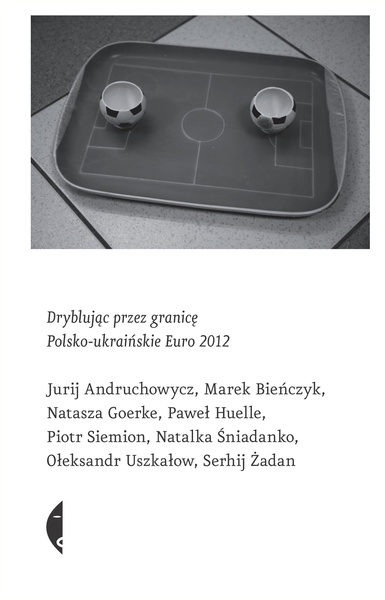 Dryblując przez granicę. Polsko-ukraińskie Euro 2012