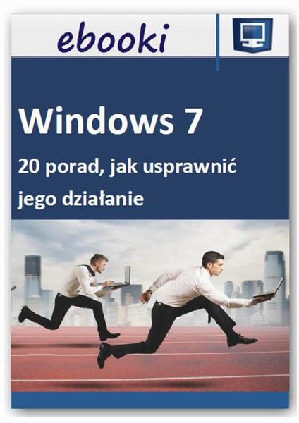 Windows 7 - 20 porad, jak usprawnić jego działanie