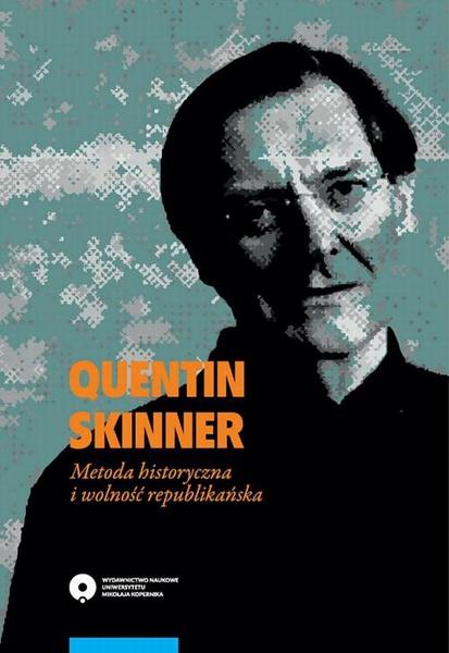 Quentin Skinner. Metoda historyczna i wolność republikańska