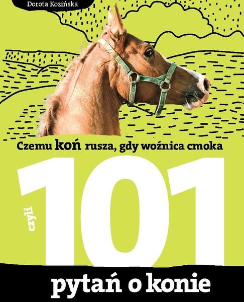 Czemu koń rusza gdy woźnica cmoka. 101 pytań o konie