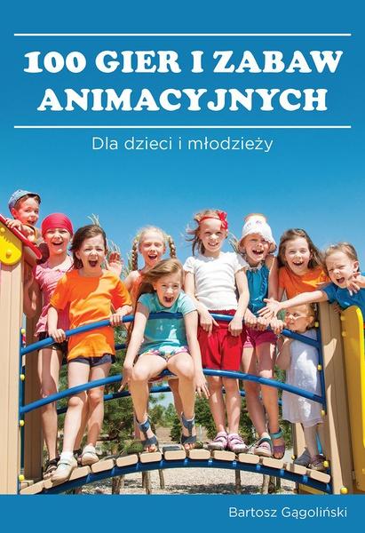 100 gier i zabaw animacyjnych dla dzieci i młodzieży