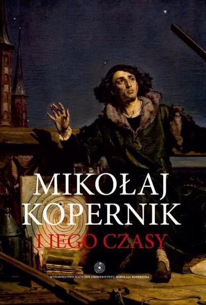 Mikołaj Kopernik i jego czasy