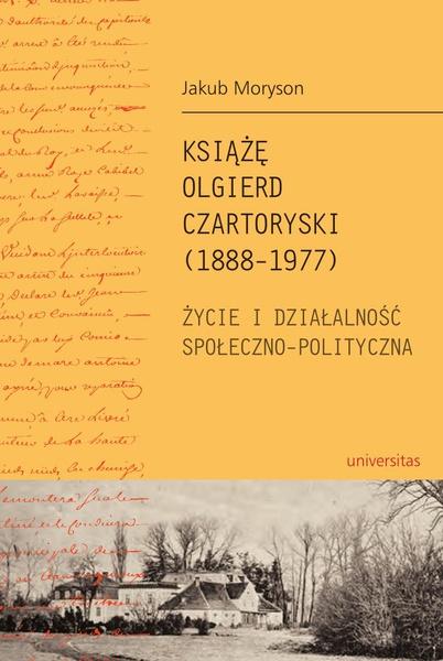 Książę Olgierd Czartoryski (1888-1979). Życie i działalność społeczno-polityczna
