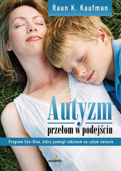 Autyzm. Przełom w podejściu. Program Son-Rise, który pomógł rodzinom na całym świecie