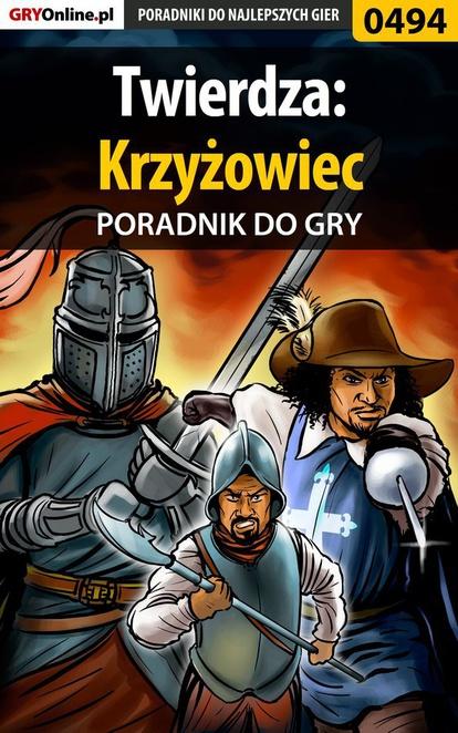 """Twierdza: Krzyżowiec - poradnik do gry - Łukasz """"Night Driver"""" Wróbel"""