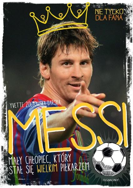 Messi. Mały chłopiec, który stał się wielkim piłkarzem