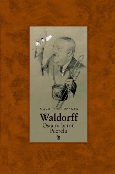 Waldorff. Ostatni baron Peerelu