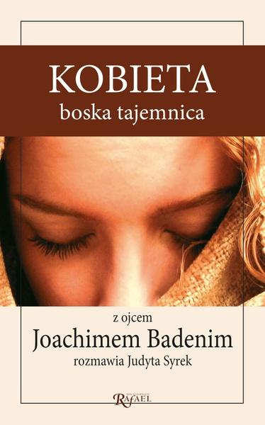 Kobieta, boska tajemnica. Z ojcem Joachimem Badenim rozmawia Judyta Syrek