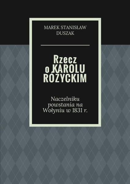 Rzecz o Karolu Różyckim - Naczelniku powstania na Wołyniu