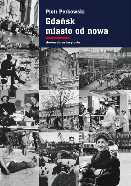 Gdańsk - miasto od nowa. Kształtowanie społeczeństwa i warunki bytowe w latach 1945-1970