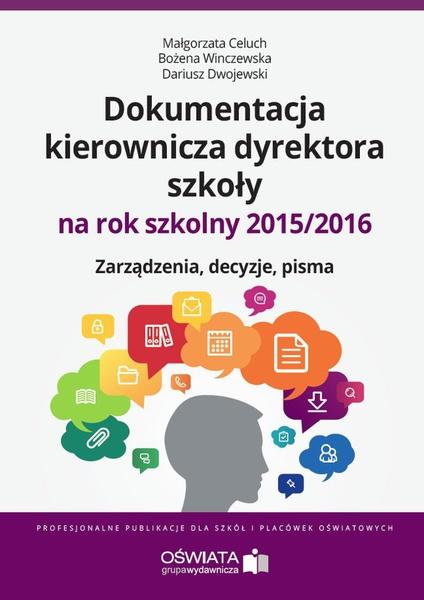 Dokumentacja kierownicza dyrektora szkoły na rok szkolny 2015/2016. Zarządzenia. Decyzje. Pisma.