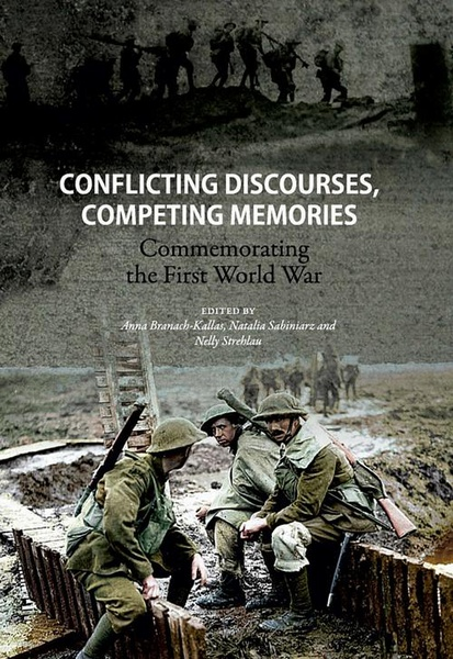 Conflicting discourses, competing memories: Commemorating The First World War