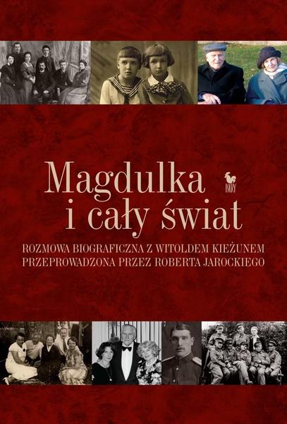 Magdulka i cały świat. Rozmowa biograficzna z Witoldem Kieżunem przeprowadzona przez Roberta Jarockiego