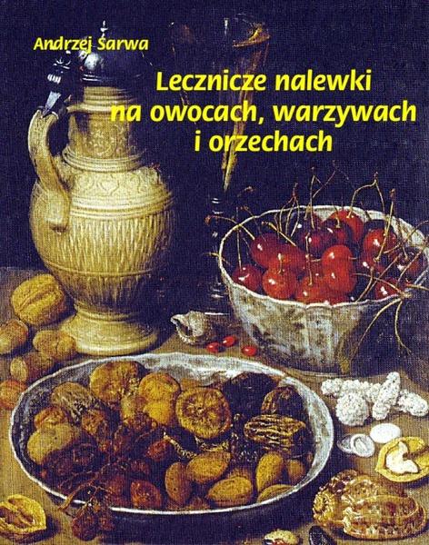 Lecznicze nalewki na owocach, warzywach i orzechach