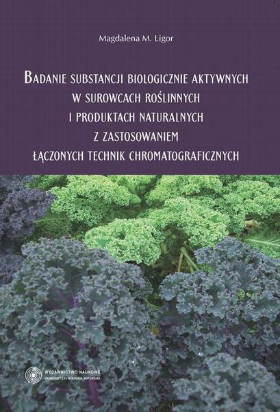 Badanie substancji biologicznie aktywnych w surowcach roślinnych i produktach naturalnych z zastosowaniem łączonych technik chromatograficznych